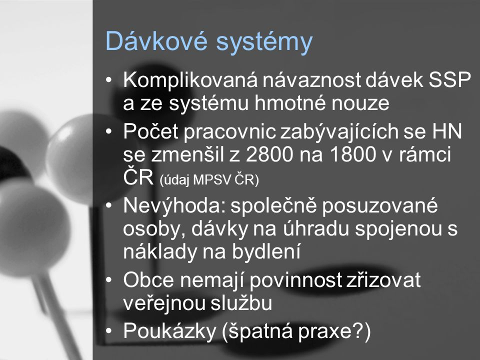 Dávkové systémy Komplikovaná návaznost dávek SSP a ze systému hmotné nouze.