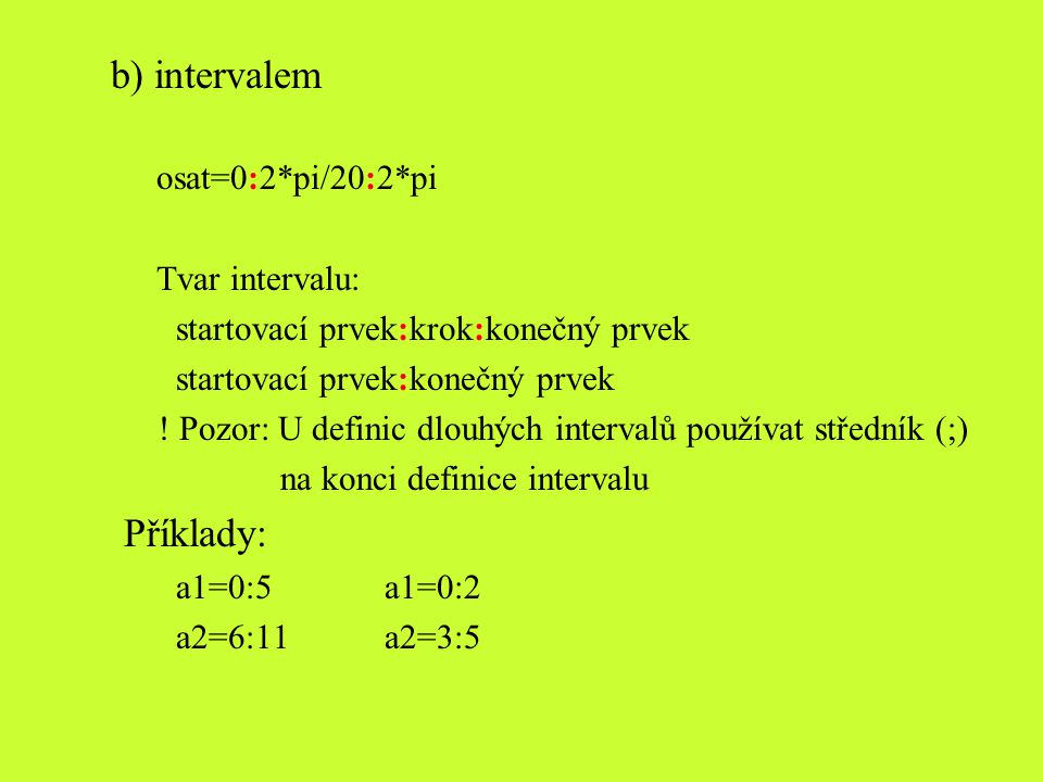 b) intervalem Příklady: osat=0:2*pi/20:2*pi Tvar intervalu: