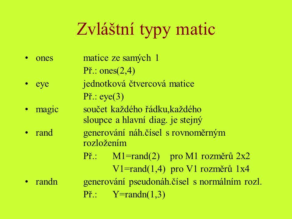 Zvláštní typy matic ones matice ze samých 1 Př.: ones(2,4)