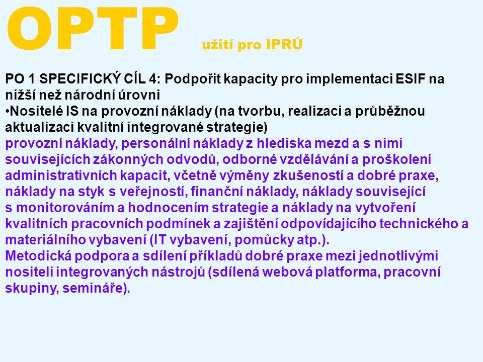 OPTP užití pro IPRÚ PO 1 SPECIFICKÝ CÍL 4: Podpořit kapacity pro implementaci ESIF na nižší než národní úrovni.