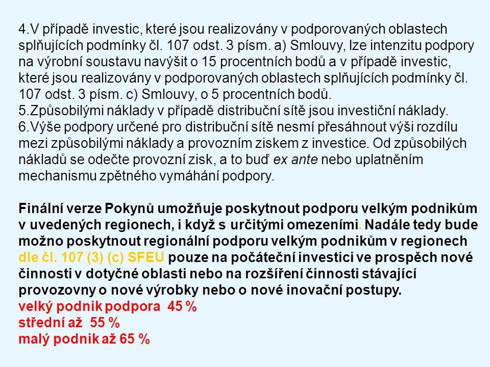4.V případě investic, které jsou realizovány v podporovaných oblastech splňujících podmínky čl. 107 odst. 3 písm. a) Smlouvy, lze intenzitu podpory na výrobní soustavu navýšit o 15 procentních bodů a v případě investic, které jsou realizovány v podporovaných oblastech splňujících podmínky čl. 107 odst. 3 písm. c) Smlouvy, o 5 procentních bodů.