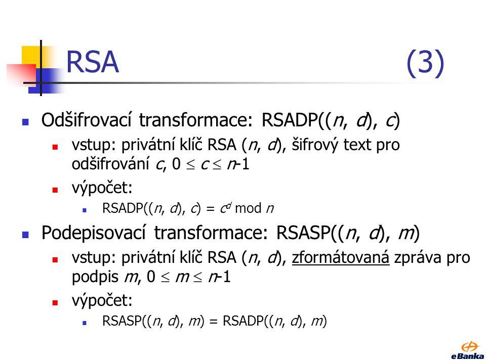 RSA (3) Odšifrovací transformace: RSADP((n, d), c)