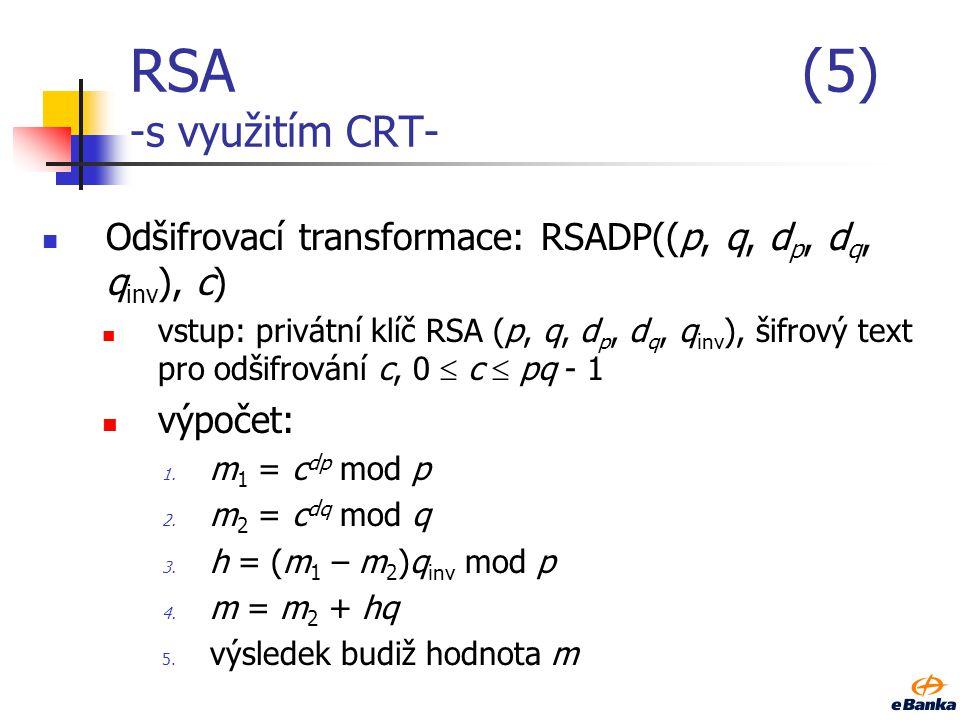 RSA (5) -s využitím CRT- Odšifrovací transformace: RSADP((p, q, dp, dq, qinv), c)