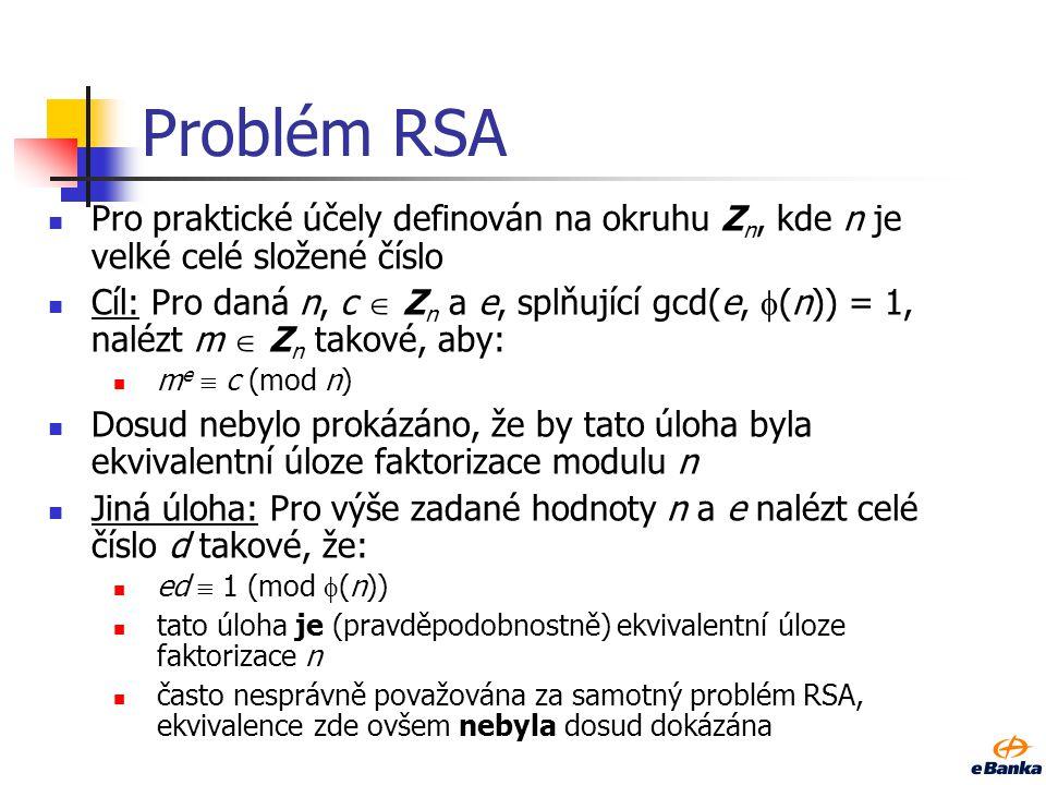 Problém RSA Pro praktické účely definován na okruhu Zn, kde n je velké celé složené číslo.