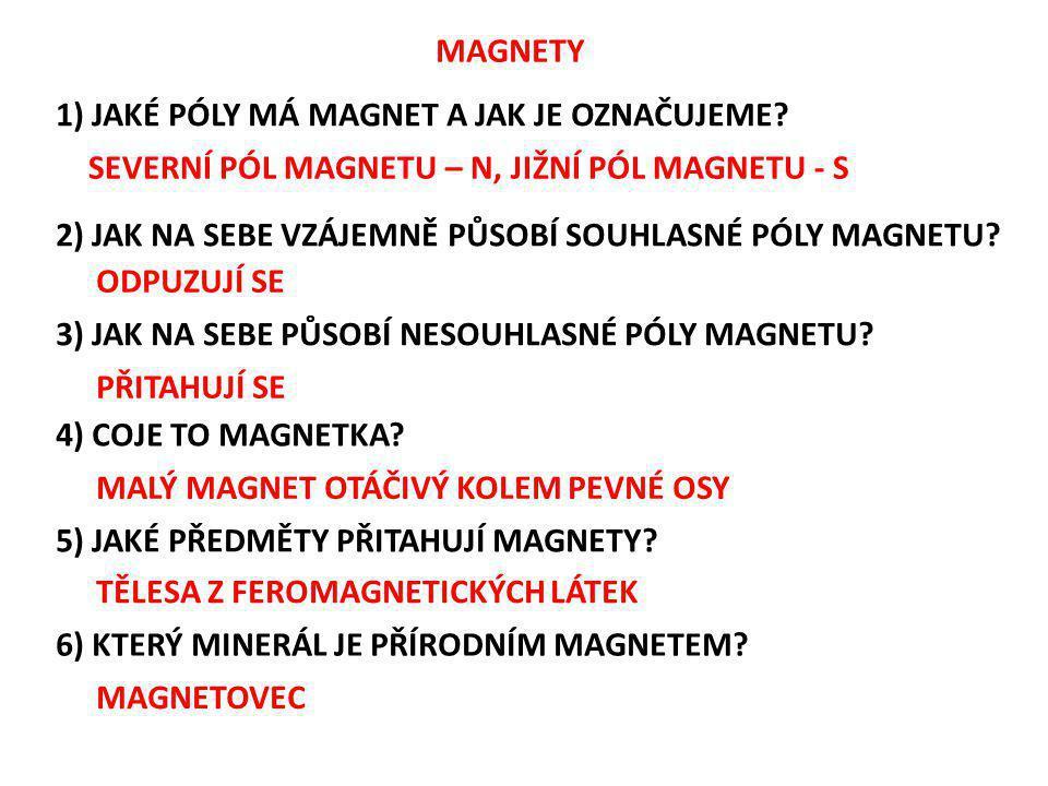 MAGNETY 1) JAKÉ PÓLY MÁ MAGNET A JAK JE OZNAČUJEME SEVERNÍ PÓL MAGNETU – N, JIŽNÍ PÓL MAGNETU - S.