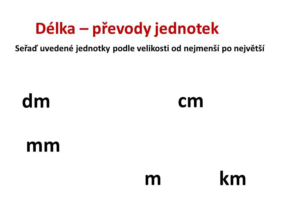 dm cm mm m km Délka – převody jednotek
