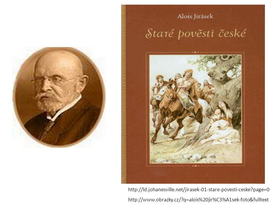 http://ld.johanesville.net/jirasek-01-stare-povesti-ceske page=0 http://www.obrazky.cz/ q=alois%20jir%C3%A1sek-foto&fulltext.