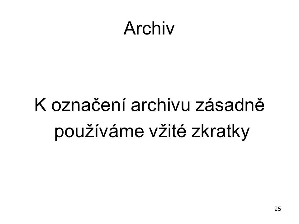 K označení archivu zásadně používáme vžité zkratky