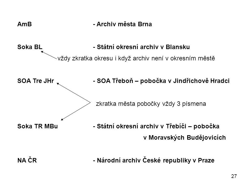 AmB - Archiv města Brna Soka BL - Státní okresní archiv v Blansku. vždy zkratka okresu i když archiv není v okresním městě.