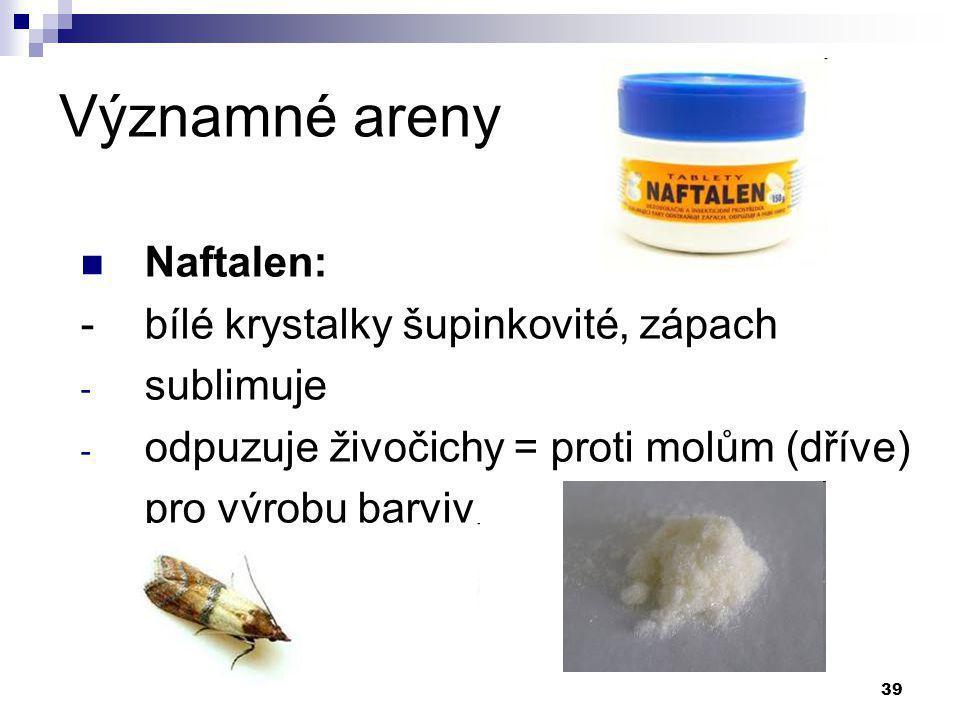 Významné areny Naftalen: - bílé krystalky šupinkovité, zápach
