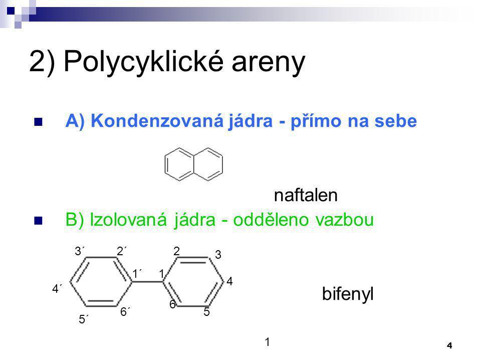2) Polycyklické areny A) Kondenzovaná jádra - přímo na sebe naftalen