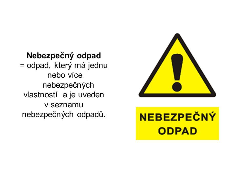 Nebezpečný odpad = odpad, který má jednu nebo více nebezpečných vlastností a je uveden v seznamu nebezpečných odpadů.