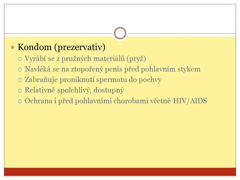 Kondom (prezervativ) Vyrábí se z pružných materiálů (pryž)