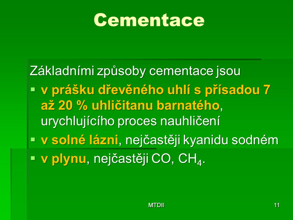 Cementace Základními způsoby cementace jsou