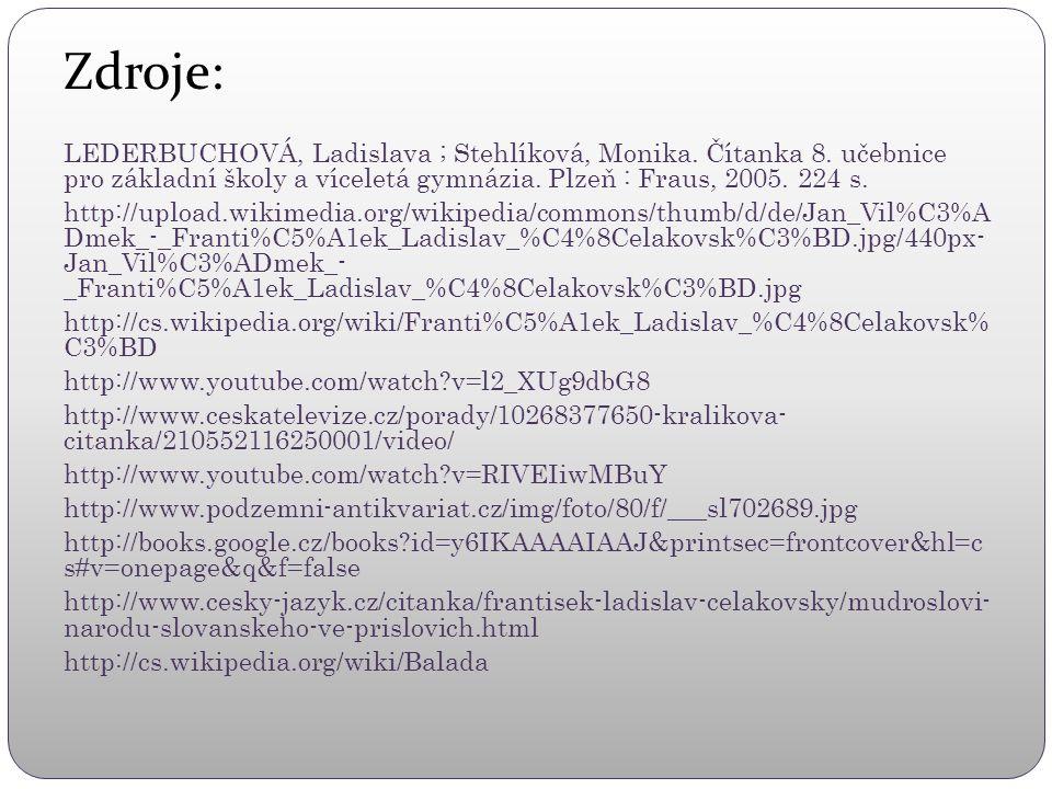 Zdroje: LEDERBUCHOVÁ, Ladislava ; Stehlíková, Monika. Čítanka 8. učebnice pro základní školy a víceletá gymnázia. Plzeň : Fraus, 2005. 224 s.