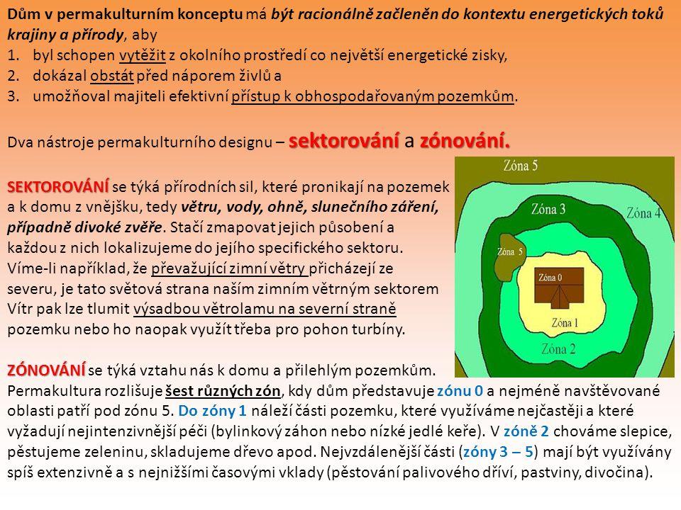 Dům v permakulturním konceptu má být racionálně začleněn do kontextu energetických toků krajiny a přírody, aby