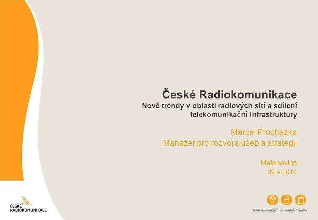 České Radiokomunikace Nové trendy v oblasti radiových sítí a sdílení telekomunikační infrastruktury