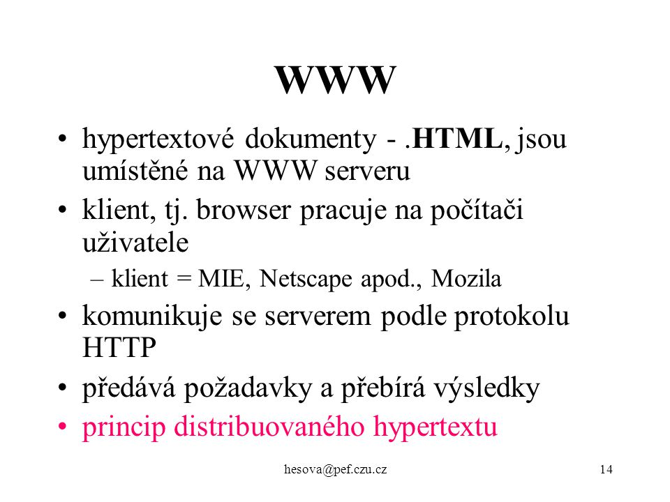 WWW hypertextové dokumenty - .HTML, jsou umístěné na WWW serveru
