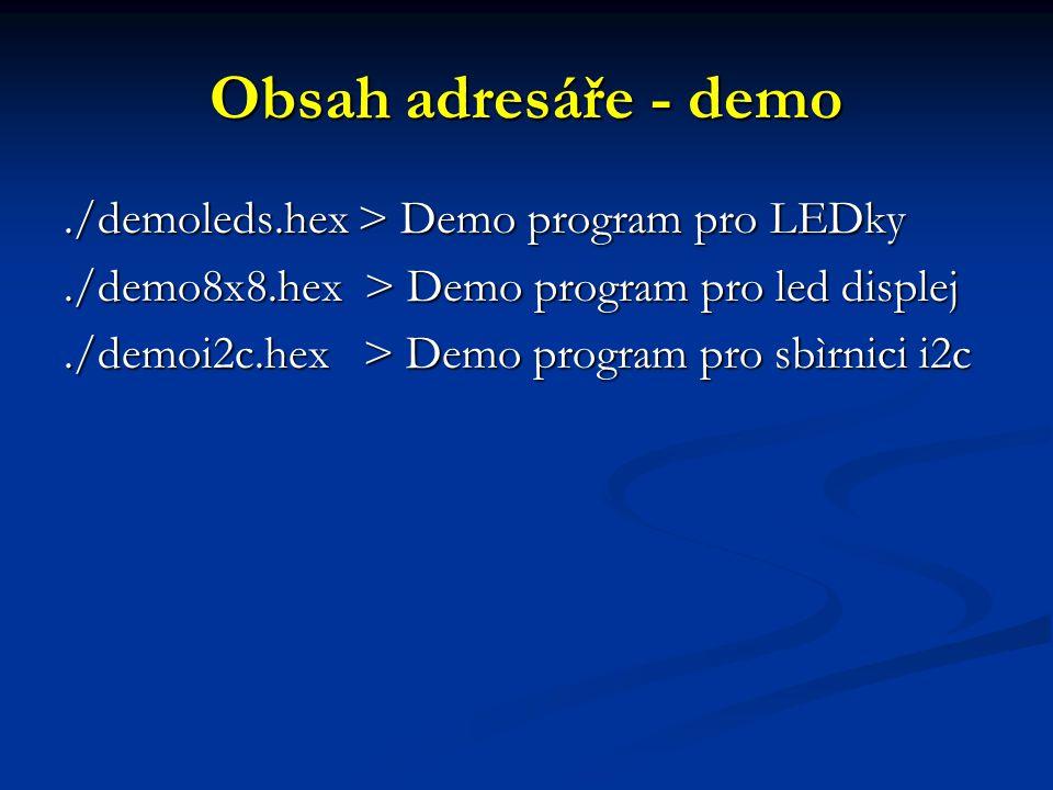 Obsah adresáře - demo ./demoleds.hex > Demo program pro LEDky