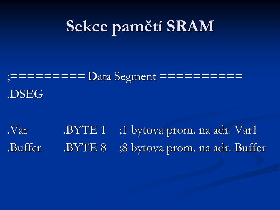 Sekce pamětí SRAM ;========= Data Segment ========== .DSEG