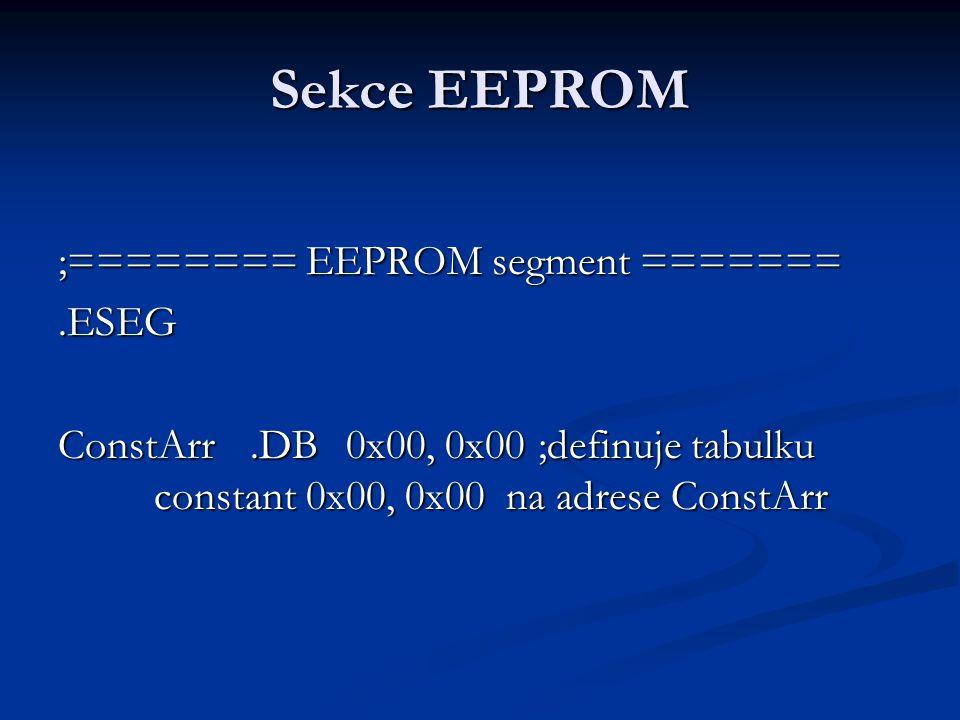 Sekce EEPROM ;======== EEPROM segment ======= .ESEG