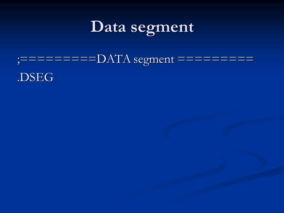 Data segment ;=========DATA segment ========= .DSEG