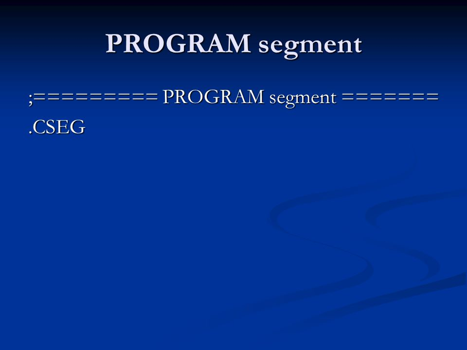PROGRAM segment ;========= PROGRAM segment ======= .CSEG
