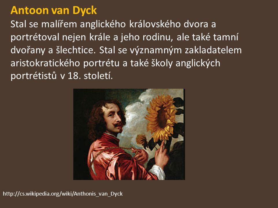 Antoon van Dyck Stal se malířem anglického královského dvora a portrétoval nejen krále a jeho rodinu, ale také tamní dvořany a šlechtice. Stal se významným zakladatelem aristokratického portrétu a také školy anglických portrétistů v 18. století.