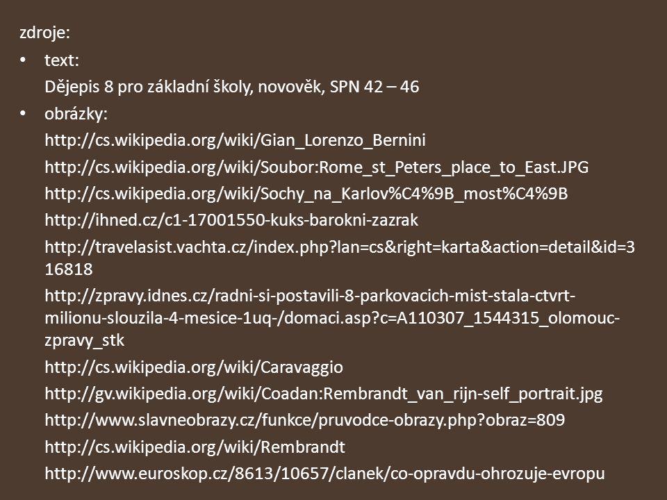 zdroje: text: Dějepis 8 pro základní školy, novověk, SPN 42 – 46. obrázky: http://cs.wikipedia.org/wiki/Gian_Lorenzo_Bernini.