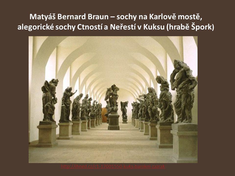 Matyáš Bernard Braun – sochy na Karlově mostě, alegorické sochy Ctností a Neřestí v Kuksu (hrabě Špork)