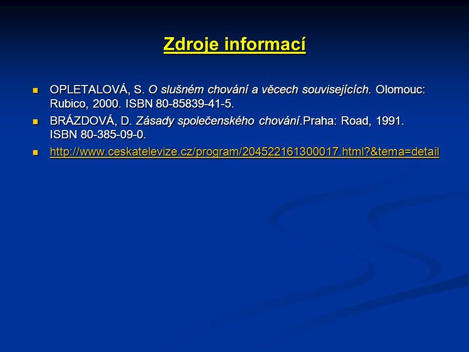 Zdroje informací OPLETALOVÁ, S. O slušném chování a věcech souvisejících. Olomouc: Rubico, 2000. ISBN 80-85839-41-5.