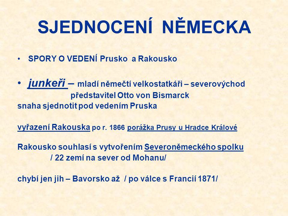 SJEDNOCENÍ NĚMECKA SPORY O VEDENÍ Prusko a Rakousko. junkeři – mladí němečtí velkostatkáři – severovýchod.