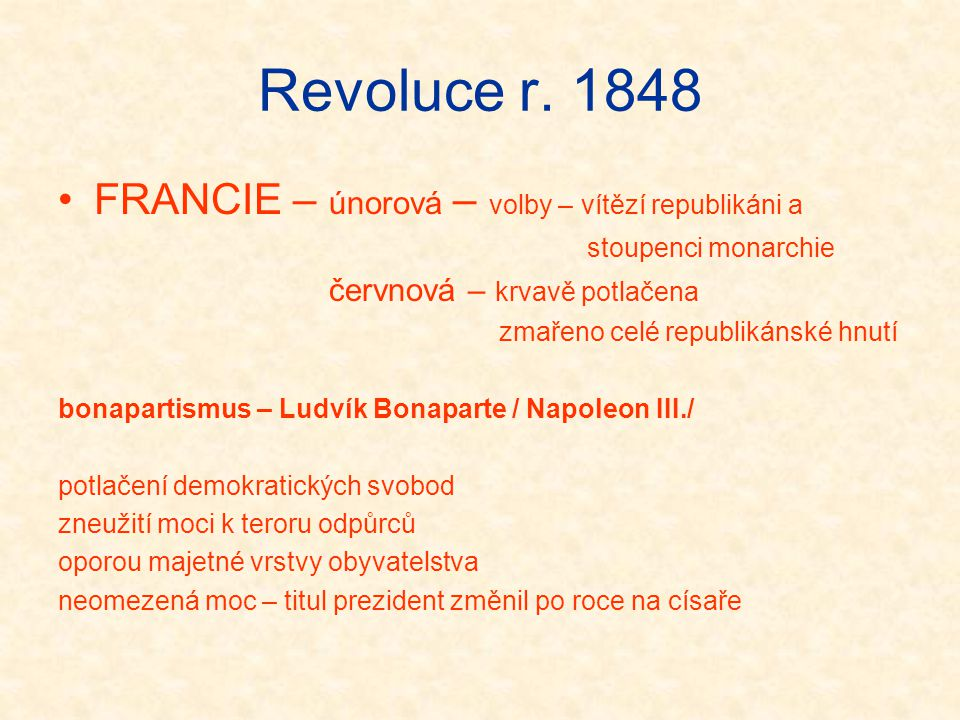 Revoluce r. 1848 FRANCIE – únorová – volby – vítězí republikáni a