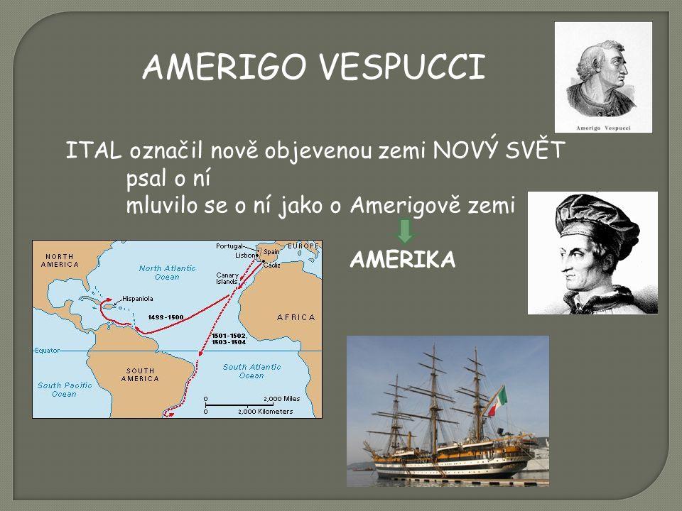 AMERIGO VESPUCCI ITAL označil nově objevenou zemi NOVÝ SVĚT psal o ní