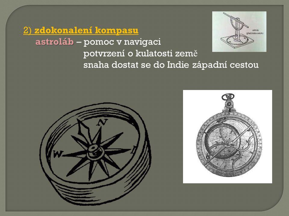 2) zdokonalení kompasu astroláb – pomoc v navigaci.