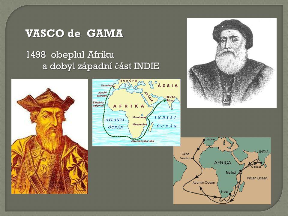 VASCO de GAMA 1498 obeplul Afriku a dobyl západní část INDIE