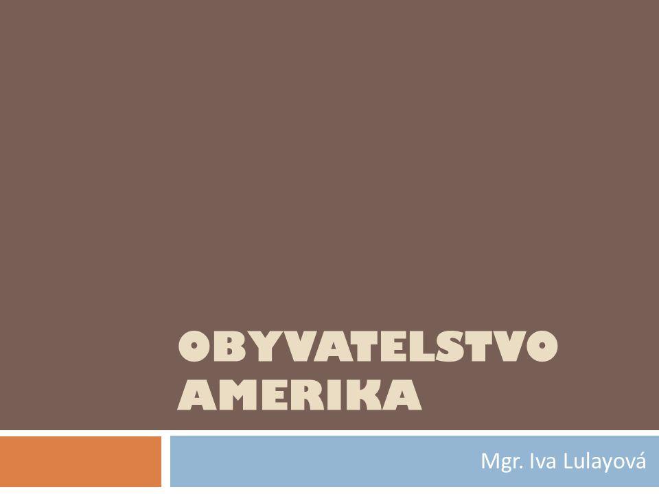 OBYVATELSTVO AMERIKA Mgr. Iva Lulayová