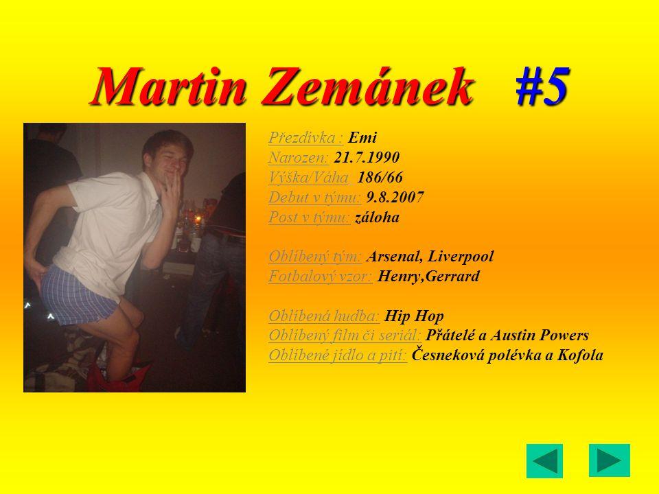 Martin Zemánek #5 Přezdívka : Emi Narozen: 21.7.1990
