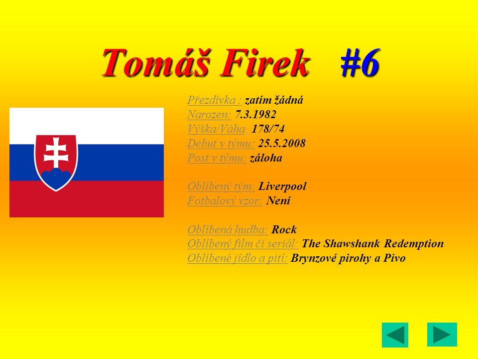 Tomáš Firek #6 Přezdívka : zatím žádná Narozen: 7.3.1982