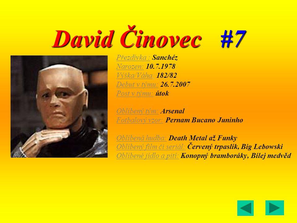 David Činovec #7 Přezdívka : Sanchéz Narozen: 10.7.1978