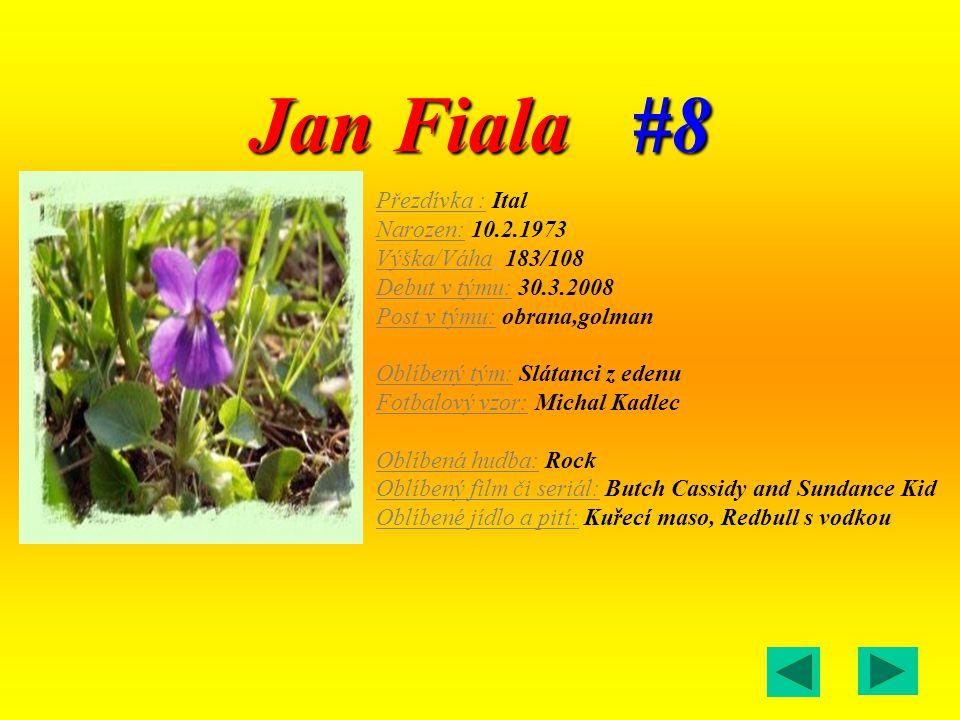 Jan Fiala #8 Přezdívka : Ital Narozen: 10.2.1973 Výška/Váha: 183/108