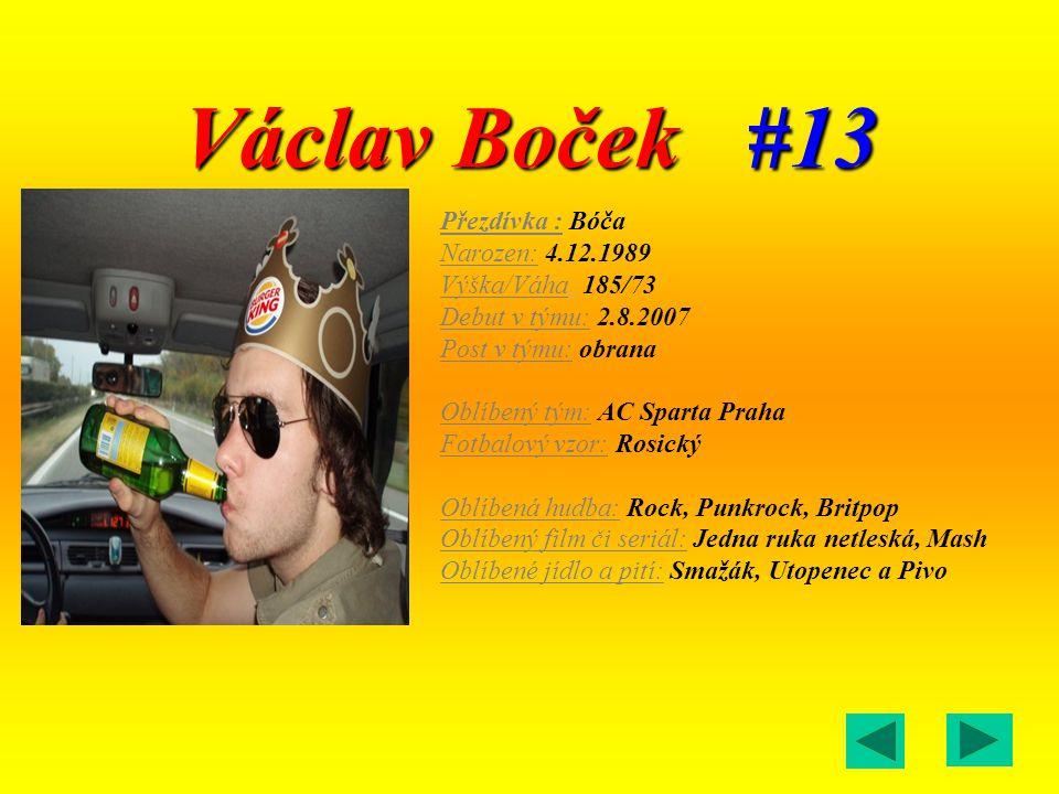 Václav Boček #13 Přezdívka : Bóča Narozen: 4.12.1989