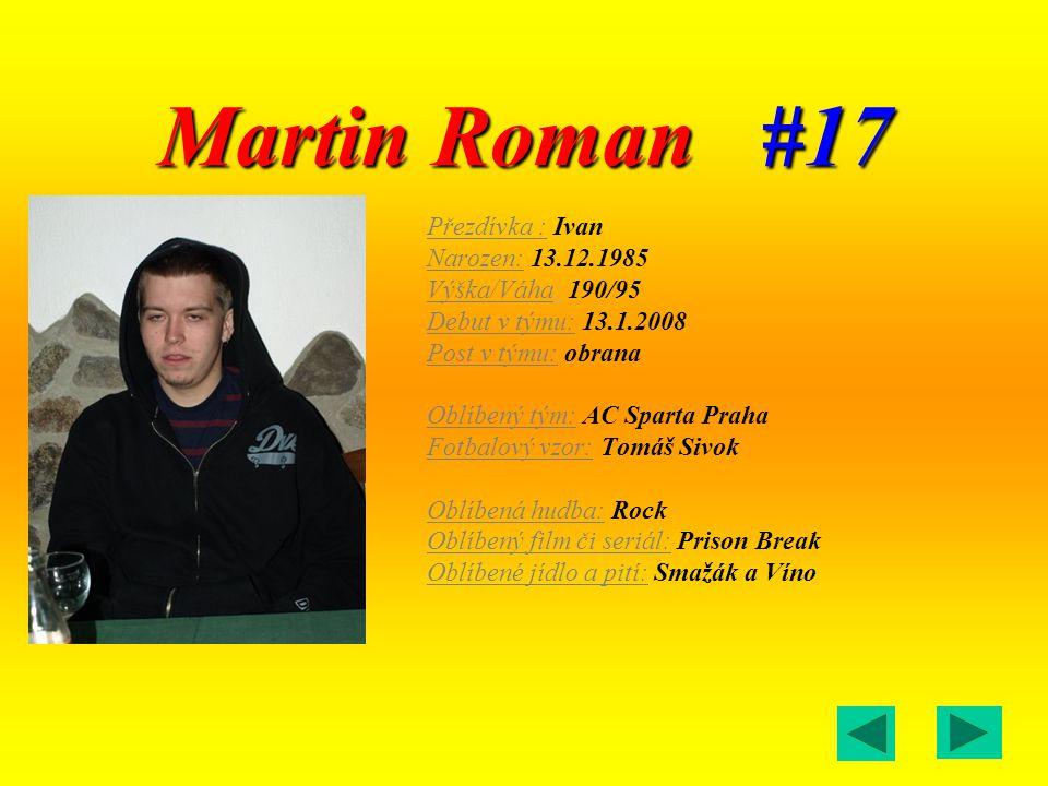 Martin Roman #17 Přezdívka : Ivan Narozen: 13.12.1985