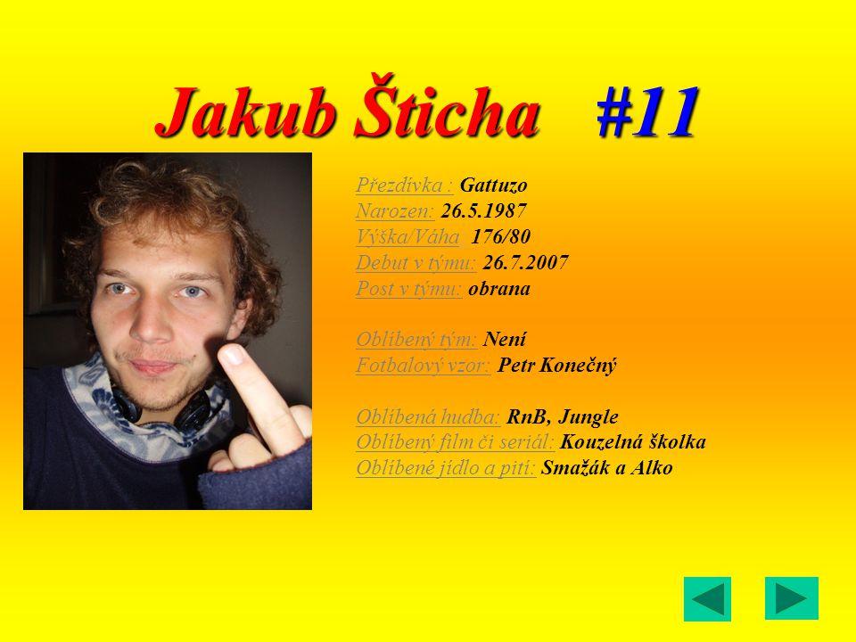 Jakub Šticha #11 Přezdívka : Gattuzo Narozen: 26.5.1987