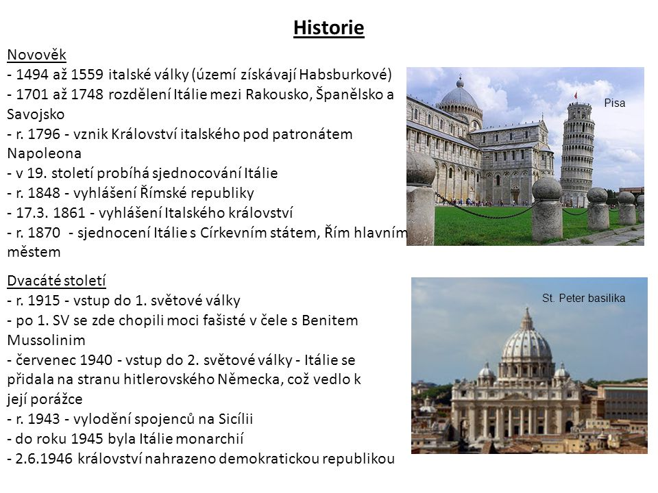 Historie Novověk. - 1494 až 1559 italské války (území získávají Habsburkové) - 1701 až 1748 rozdělení Itálie mezi Rakousko, Španělsko a Savojsko.