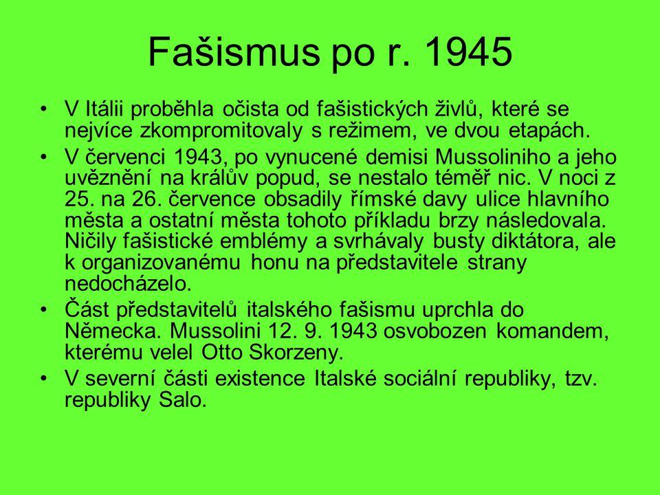 Fašismus po r. 1945 V Itálii proběhla očista od fašistických živlů, které se nejvíce zkompromitovaly s režimem, ve dvou etapách.