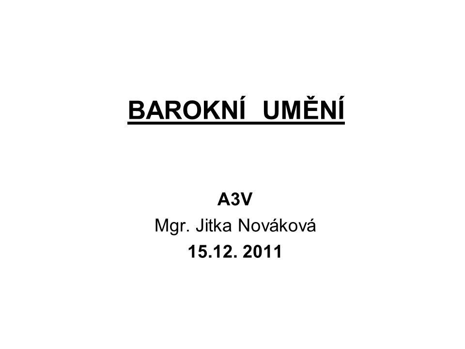 BAROKNÍ UMĚNÍ A3V Mgr. Jitka Nováková 15.12. 2011