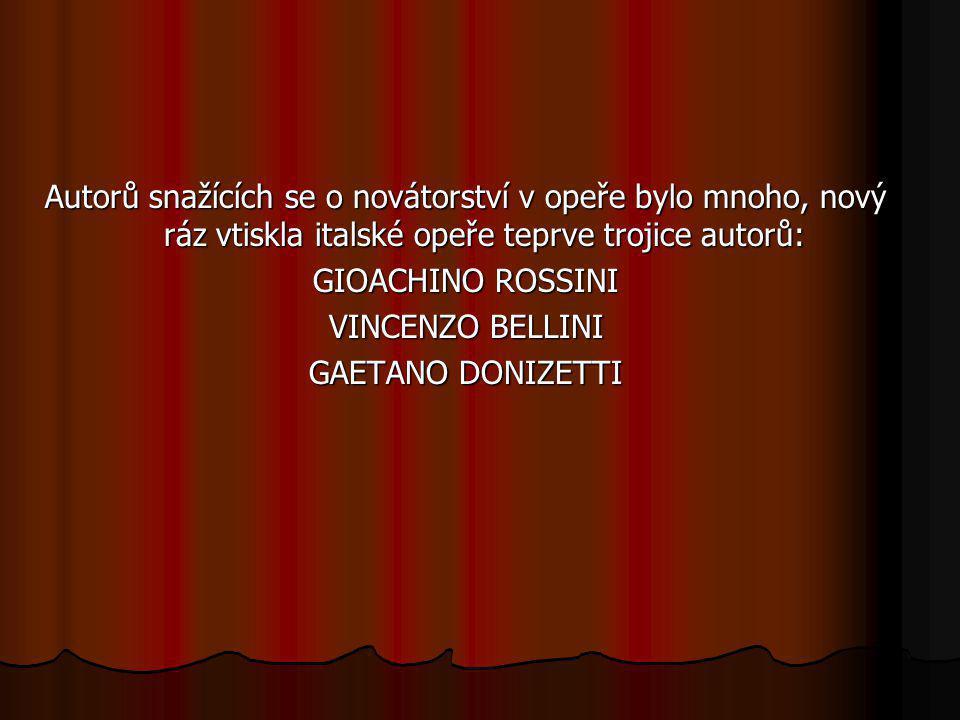 Autorů snažících se o novátorství v opeře bylo mnoho, nový ráz vtiskla italské opeře teprve trojice autorů: