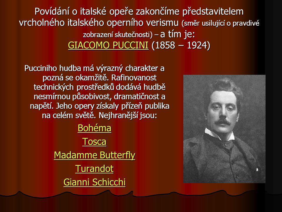 Povídání o italské opeře zakončíme představitelem vrcholného italského operního verismu (směr usilující o pravdivé zobrazení skutečnosti) – a tím je: GIACOMO PUCCINI (1858 – 1924)
