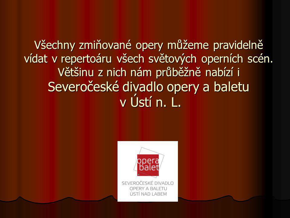 Všechny zmiňované opery můžeme pravidelně vídat v repertoáru všech světových operních scén.